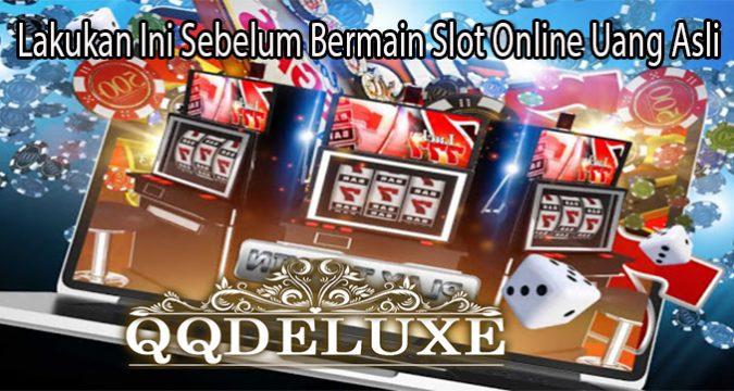 Lakukan Ini Sebelum Bermain Slot Online Uang Asli