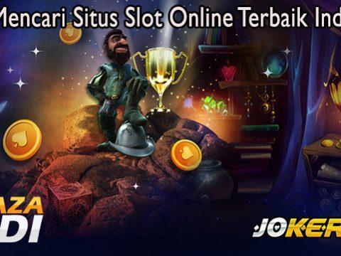 Cara Mencari Situs Slot Online Terbaik Indonesia
