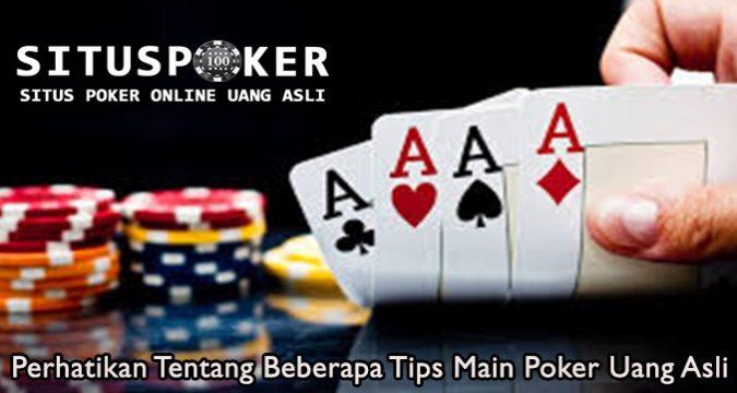 Perhatikan Tentang Beberapa Tips Main Poker Uang Asli