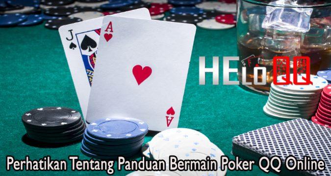 Perhatikan Tentang Panduan Bermain Poker QQ Online